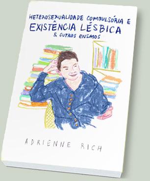 Adrienne Rich: Heterosexualidade Compulsória e Existência Lésbica + Outros Ensaios