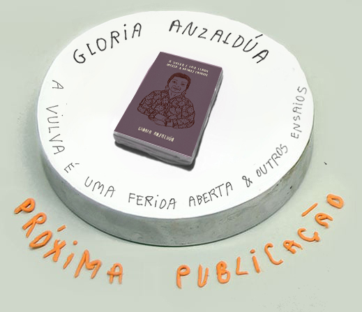 Gloria Anzaldúa: A vulva é uma ferida aberta e Outros ensaios